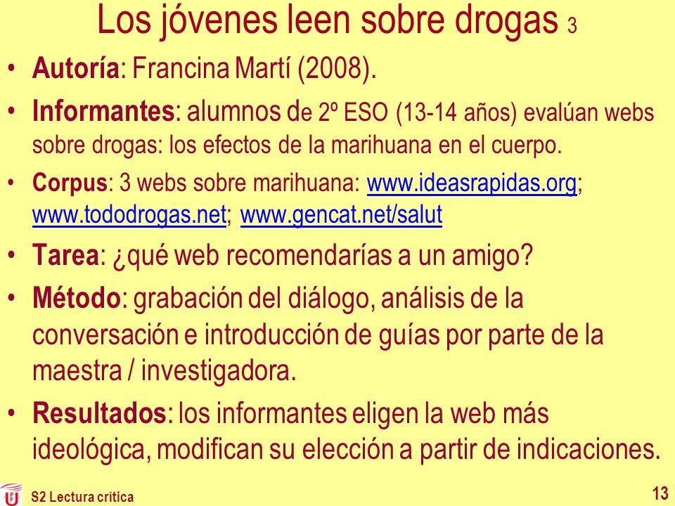 S2 Lectura crítica 13 Los jóvenes leen sobre drogas 3 Autoría : Francina Martí (2008). Informantes : alumnos d e 2º ESO (13-14 años) evalúan webs sobr