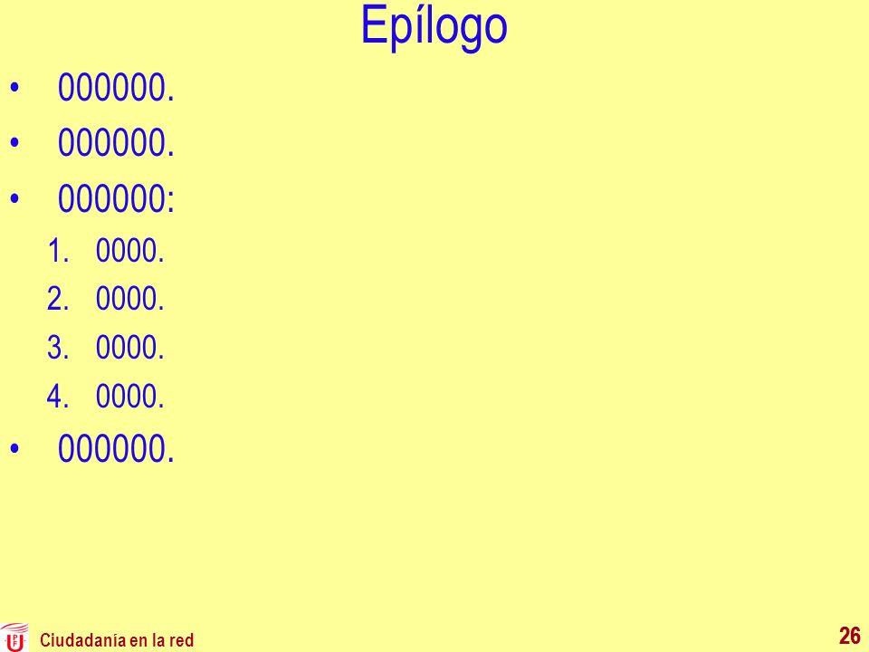 Ciudadanía en la red 26 Epílogo 000000. 000000: 1.0000. 2.0000. 3.0000. 4.0000. 000000. 26
