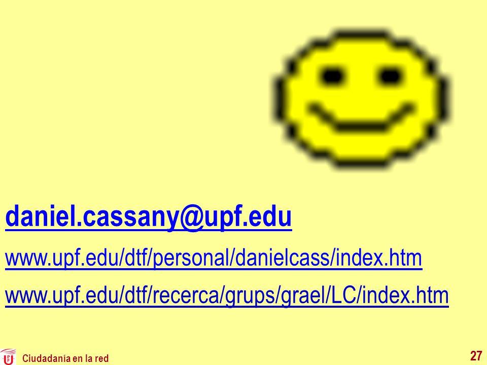 Ciudadanía en la red 27 daniel.cassany@upf.edu www.upf.edu/dtf/personal/danielcass/index.htm www.upf.edu/dtf/recerca/grups/grael/LC/index.htm