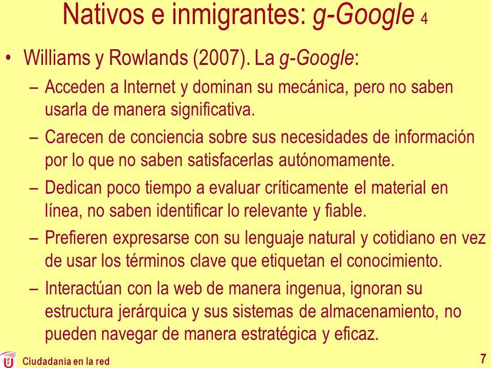 Nativos e inmigrantes: g-Google 4 Williams y Rowlands (2007). La g-Google : –Acceden a Internet y dominan su mecánica, pero no saben usarla de manera