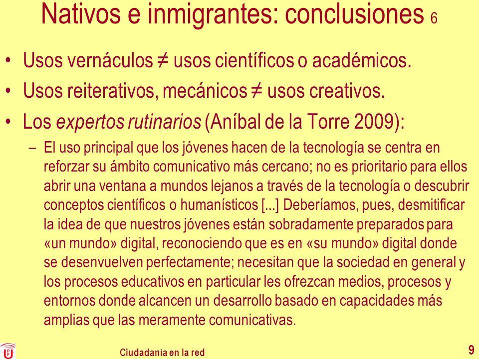 Nativos e inmigrantes: conclusiones 6 Usos vernáculos usos científicos o académicos. Usos reiterativos, mecánicos usos creativos. Los expertos rutinar