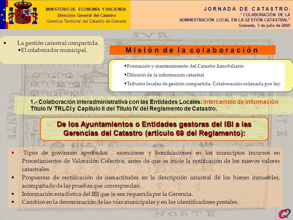 MINISTERIO DE ECONOMÍA Y HACIENDA Dirección General del Catastro Gerencia Territorial del Catastro de Granada J O R N A D A D E C A T A S T R O : COLABORACIÓN DE LA ADMINISTRACIÓN LOCAL EN LA GESTIÓN CATASTRAL Granada, 3 de julio de 2009 La gestión catastral compartida.