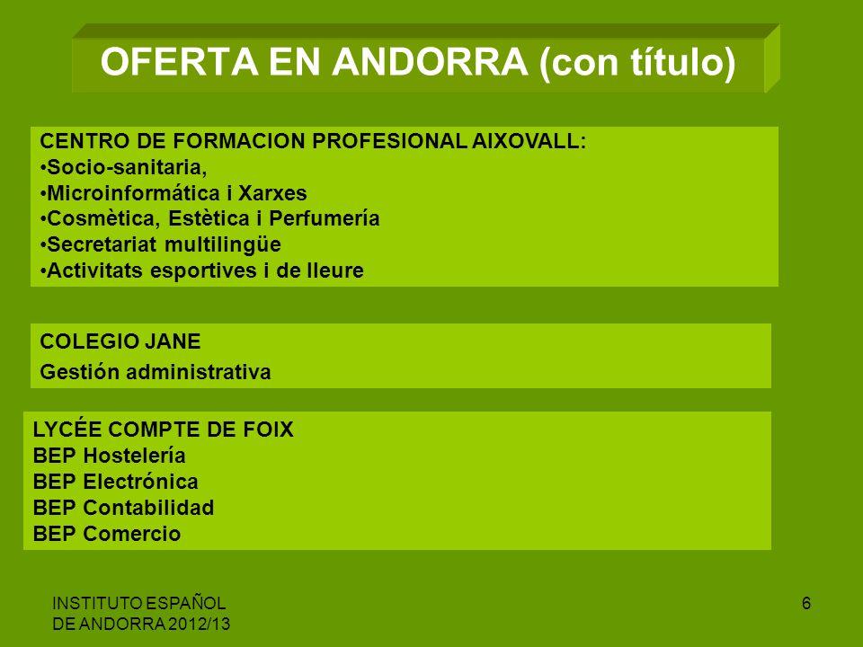 INSTITUTO ESPAÑOL DE ANDORRA 2012/13 6 OFERTA EN ANDORRA (con título) CENTRO DE FORMACION PROFESIONAL AIXOVALL: Socio-sanitaria, Microinformática i Xa