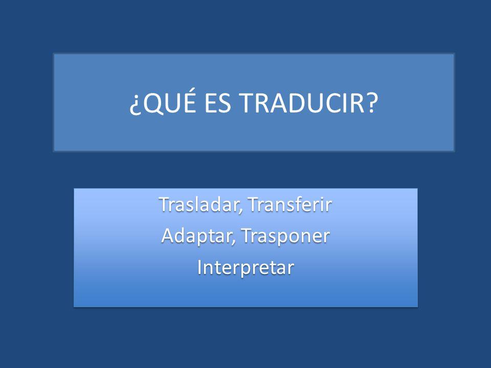 Trasladar, Transferir Adaptar, Trasponer Interpretar Trasladar, Transferir Adaptar, Trasponer Interpretar
