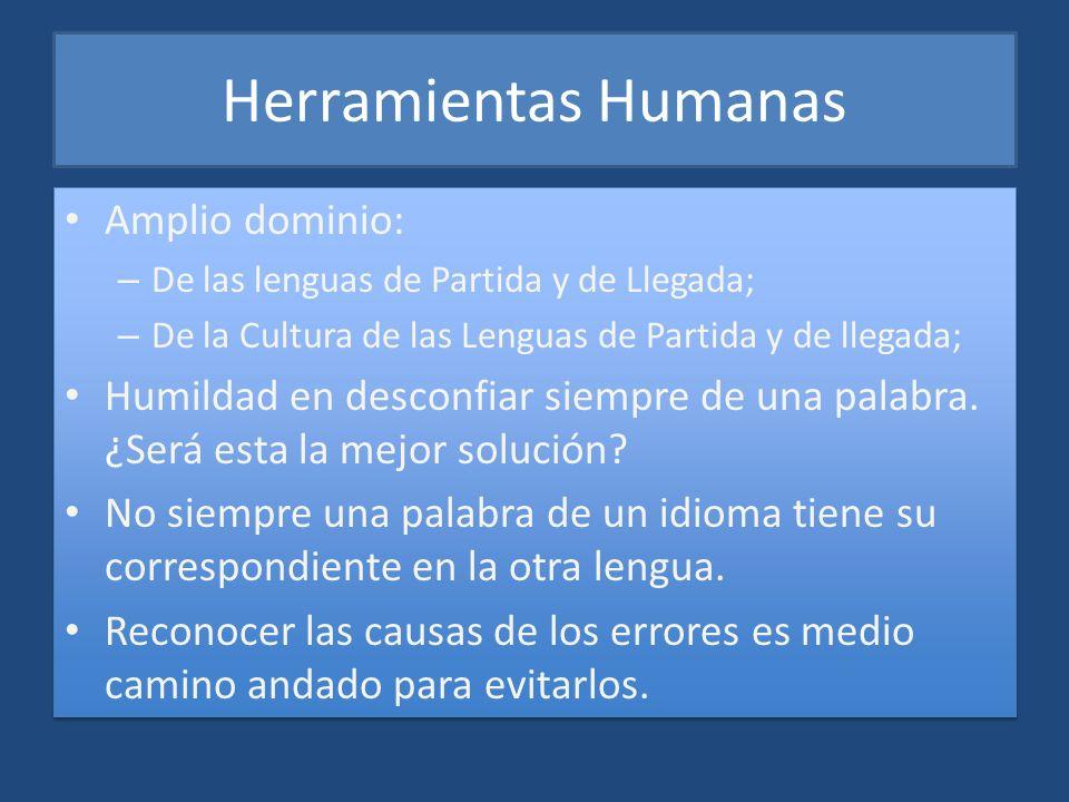 Herramientas Humanas Amplio dominio: – De las lenguas de Partida y de Llegada; – De la Cultura de las Lenguas de Partida y de llegada; Humildad en des