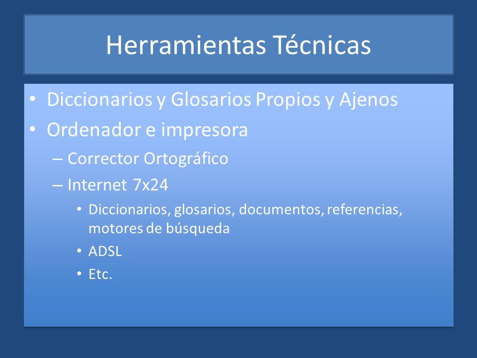 Herramientas Técnicas Diccionarios y Glosarios Propios y Ajenos Ordenador e impresora – Corrector Ortográfico – Internet 7x24 Diccionarios, glosarios,