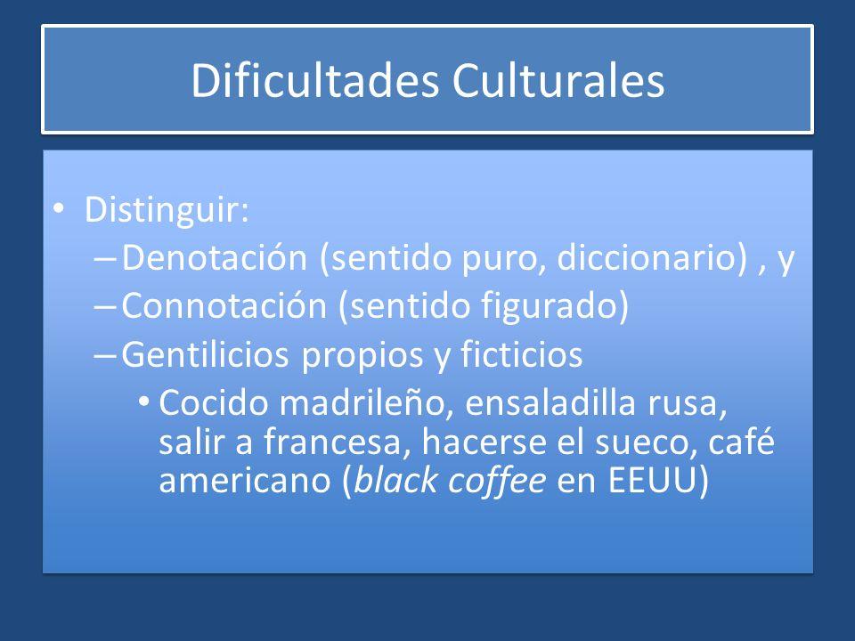 Dificultades Culturales Distinguir: – Denotación (sentido puro, diccionario), y – Connotación (sentido figurado) – Gentilicios propios y ficticios Coc