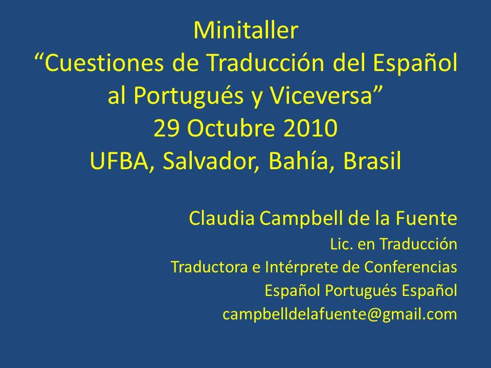 Minitaller Cuestiones de Traducción del Español al Portugués y Viceversa 29 Octubre 2010 UFBA, Salvador, Bahía, Brasil Claudia Campbell de la Fuente L