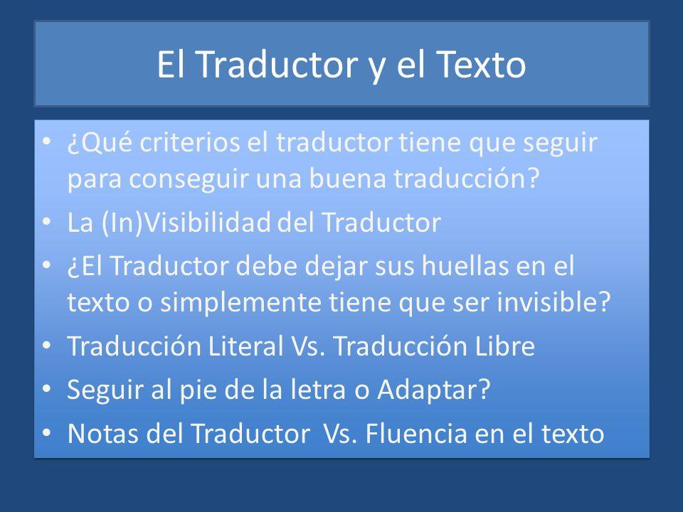 El Traductor y el Texto ¿Qué criterios el traductor tiene que seguir para conseguir una buena traducción? La (In)Visibilidad del Traductor ¿El Traduct