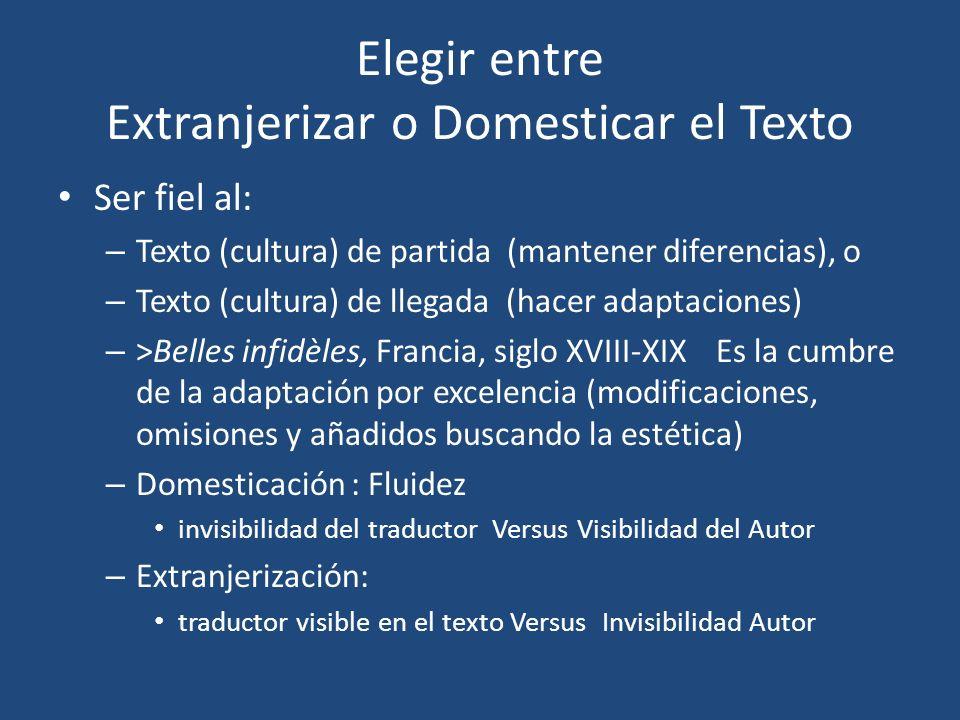 Elegir entre Extranjerizar o Domesticar el Texto Ser fiel al: – Texto (cultura) de partida (mantener diferencias), o – Texto (cultura) de llegada (hac