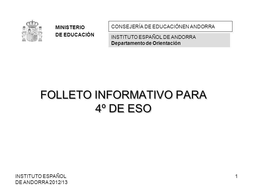 INSTITUTO ESPAÑOL DE ANDORRA 2012/13 1 FOLLETO INFORMATIVO PARA 4º DE ESO MINISTERIO DE EDUCACIÓN CONSEJERÍA DE EDUCACIÓNEN ANDORRA INSTITUTO ESPAÑOL