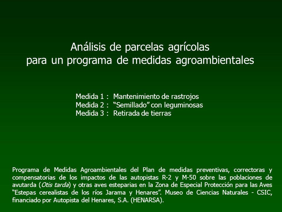 Análisis de parcelas agrícolas para un programa de medidas agroambientales Medida 1 : Mantenimiento de rastrojos Medida 2 : Semillado con leguminosas