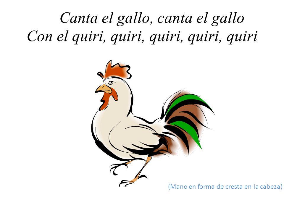 La gallina, la gallina Con el cara, cara, cara, cara, cara. (Manos bajo del brazo y aletear)