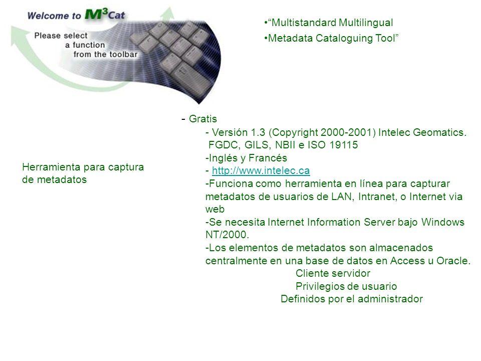 - Gratis - Versión 1.3 (Copyright 2000-2001) Intelec Geomatics. FGDC, GILS, NBII e ISO 19115 -Inglés y Francés - http://www.intelec.cahttp://www.intel