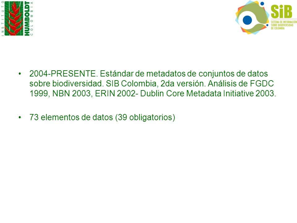 2004-PRESENTE. Estándar de metadatos de conjuntos de datos sobre biodiversidad. SIB Colombia, 2da versión. Análisis de FGDC 1999, NBN 2003, ERIN 2002-