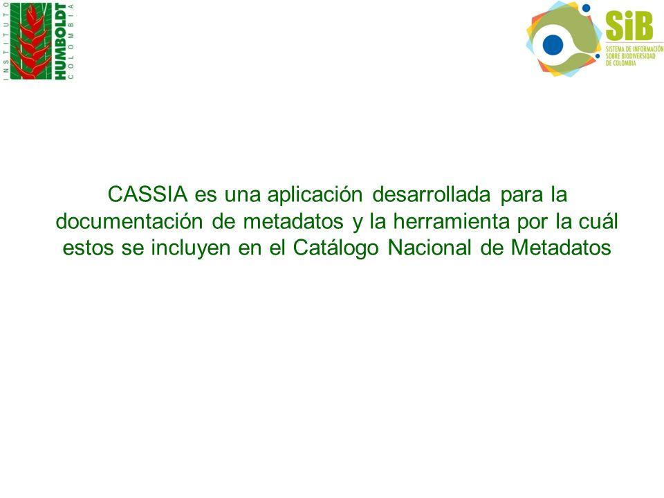 CASSIA es una aplicación desarrollada para la documentación de metadatos y la herramienta por la cuál estos se incluyen en el Catálogo Nacional de Met