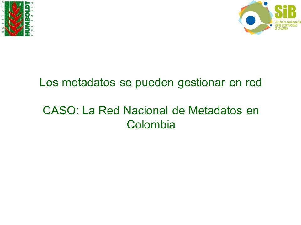 Los metadatos se pueden gestionar en red CASO: La Red Nacional de Metadatos en Colombia
