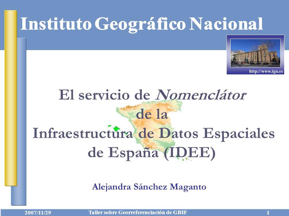 Consejo Superior Geográfico IDEE 2007/11/29 Taller sobre Georreferenciación de GBIF 22 Servicio de Nomenclátor IDEE