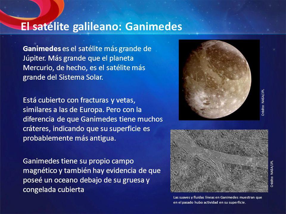El satélite galileano: Ganimedes Ganimedes es el satélite más grande de Júpiter. Más grande que el planeta Mercurio, de hecho, es el satélite más gran