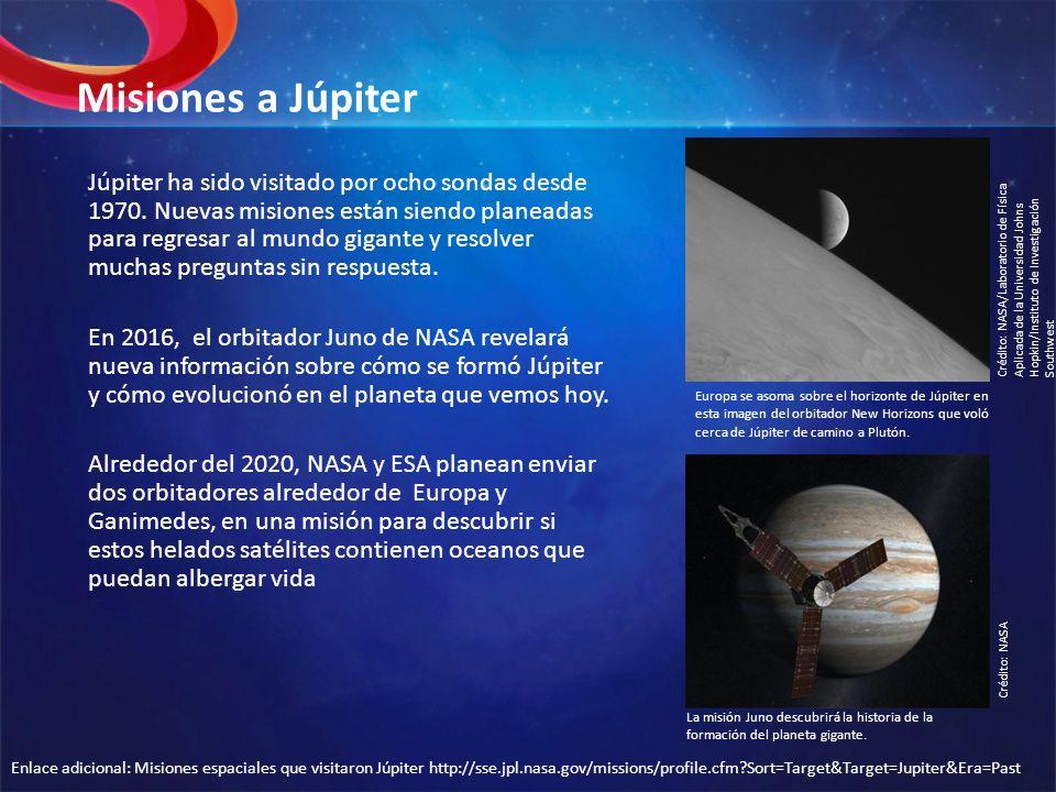 Misiones a Júpiter Júpiter ha sido visitado por ocho sondas desde 1970. Nuevas misiones están siendo planeadas para regresar al mundo gigante y resolv