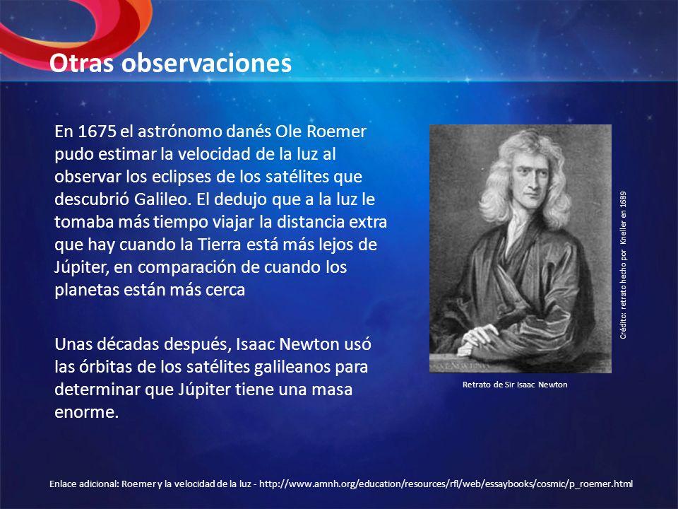 Otras observaciones En 1675 el astrónomo danés Ole Roemer pudo estimar la velocidad de la luz al observar los eclipses de los satélites que descubrió