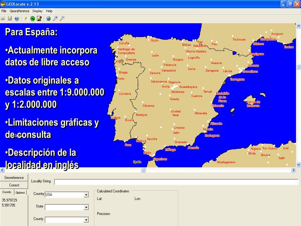 Para España: Actualmente incorpora datos de libre acceso Datos originales a escalas entre 1:9.000.000 y 1:2.000.000 Limitaciones gráficas y de consulta Descripción de la localidad en inglés Para España: Actualmente incorpora datos de libre acceso Datos originales a escalas entre 1:9.000.000 y 1:2.000.000 Limitaciones gráficas y de consulta Descripción de la localidad en inglés