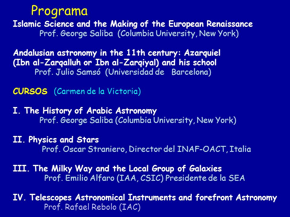 Programa Islamic Science and the Making of the European Renaissance Prof. George Saliba (Columbia University, New York) Andalusian astronomy in the 11
