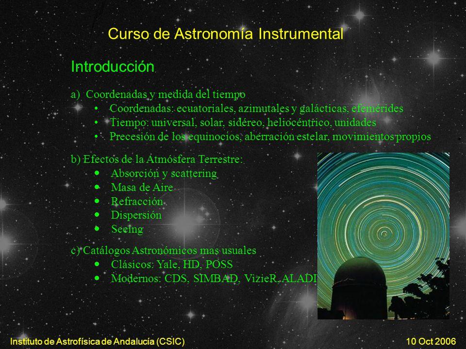 Curso de Astronomía Instrumental Instituto de Astrofísica de Andalucía (CSIC) a) Coordenadas y medida del tiempo Coordenadas: ecuatoriales, azimutales