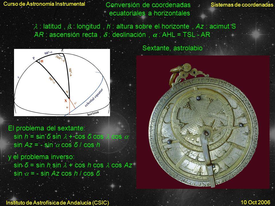 Curso de Astronomía Instrumental Sistemas de coordenadas Instituto de Astrofísica de Andalucía (CSIC) 10 Oct 2006 Conversión de coordenadas ecuatorial