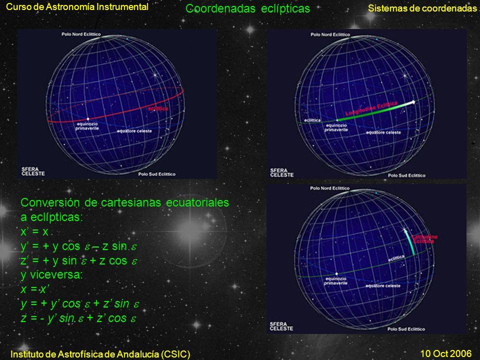 Curso de Astronomía Instrumental Sistemas de coordenadas Instituto de Astrofísica de Andalucía (CSIC) 10 Oct 2006 Coordenadas eclípticas Conversión de