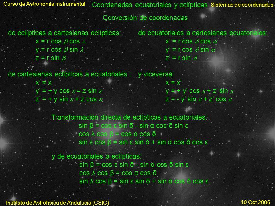Curso de Astronomía Instrumental Sistemas de coordenadas Instituto de Astrofísica de Andalucía (CSIC) 10 Oct 2006 Coordenadas ecuatoriales y eclíptica