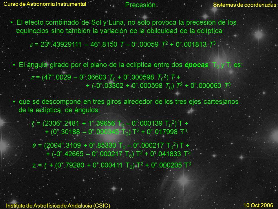 Curso de Astronomía Instrumental Sistemas de coordenadas Instituto de Astrofísica de Andalucía (CSIC) 10 Oct 2006 Precesión El efecto combinado de Sol