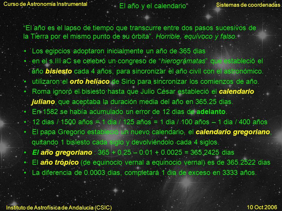 Curso de Astronomía Instrumental Sistemas de coordenadas Instituto de Astrofísica de Andalucía (CSIC) 10 Oct 2006 El año y el calendario El año es el