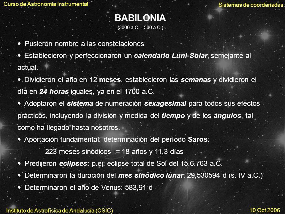 Curso de Astronomía Instrumental Instituto de Astrofísica de Andalucía (CSIC) 10 Oct 2006 Sistemas de coordenadas BABILONIA (3000 a.C. - 500 a.C.) Pus