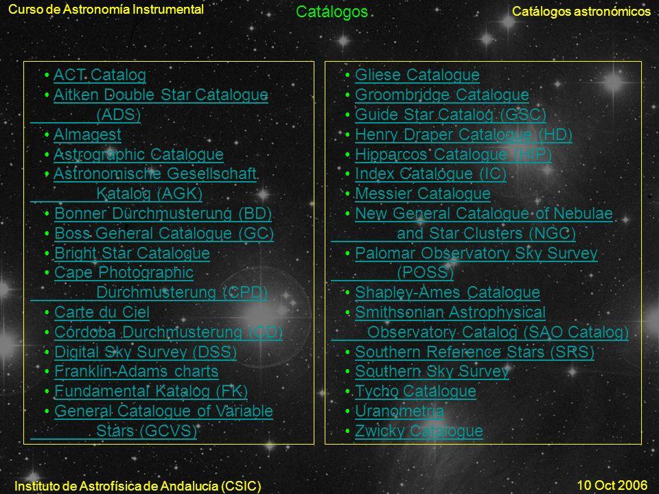 Curso de Astronomía Instrumental Catálogos astronómicos Instituto de Astrofísica de Andalucía (CSIC) 10 Oct 2006 Catálogos ACT Catalog Aitken Double S