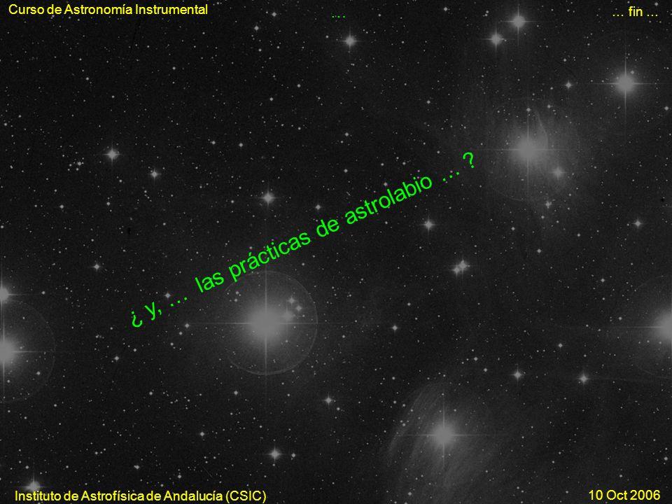 Curso de Astronomía Instrumental … fin … Instituto de Astrofísica de Andalucía (CSIC) 10 Oct 2006 … ¿ y, … l a s p r á c t i c a s d e a s t r o l a b