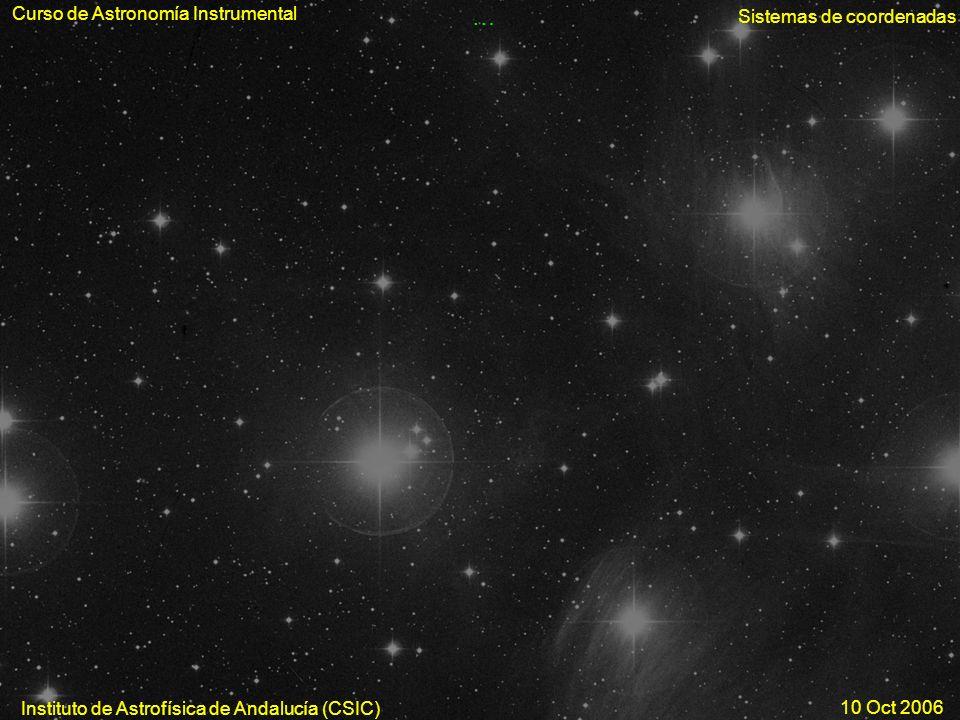 Curso de Astronomía Instrumental Sistemas de coordenadas Instituto de Astrofísica de Andalucía (CSIC) 10 Oct 2006 …