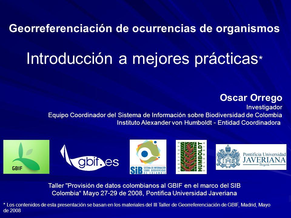 * Los contenidos de esta presentación se basan en los materiales del III Taller de Georreferenciación de GBIF, Madrid, Mayo de 2008 Georreferenciación