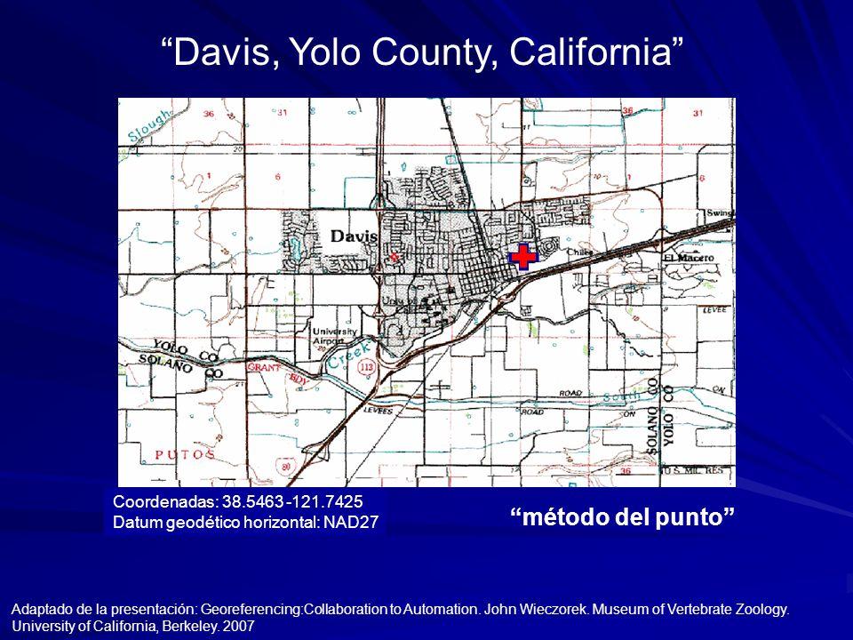 Davis, Yolo County, California método del punto Coordenadas: 38.5463 -121.7425 Datum geodético horizontal: NAD27 Adaptado de la presentación: Georefer