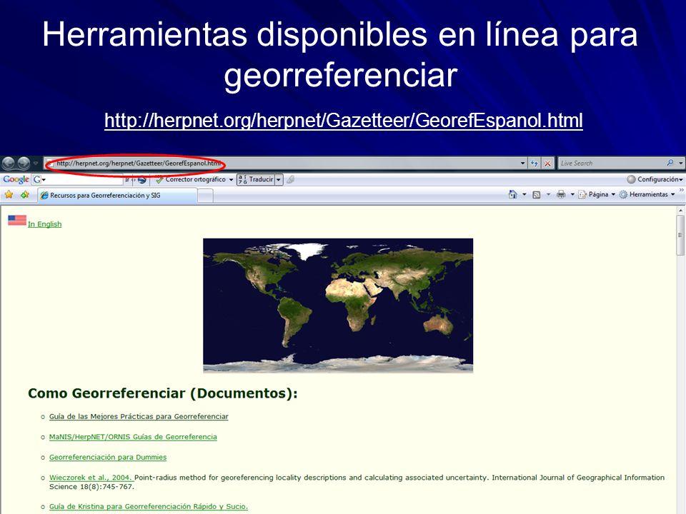 Herramientas disponibles en línea para georreferenciar http://herpnet.org/herpnet/Gazetteer/GeorefEspanol.html