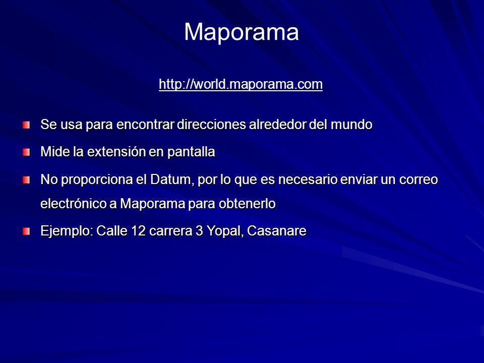 Maporama Se usa para encontrar direcciones alrededor del mundo Mide la extensión en pantalla No proporciona el Datum, por lo que es necesario enviar u