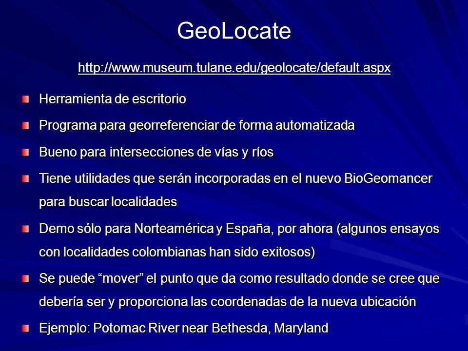 GeoLocate Herramienta de escritorio Programa para georreferenciar de forma automatizada Bueno para intersecciones de vías y ríos Tiene utilidades que