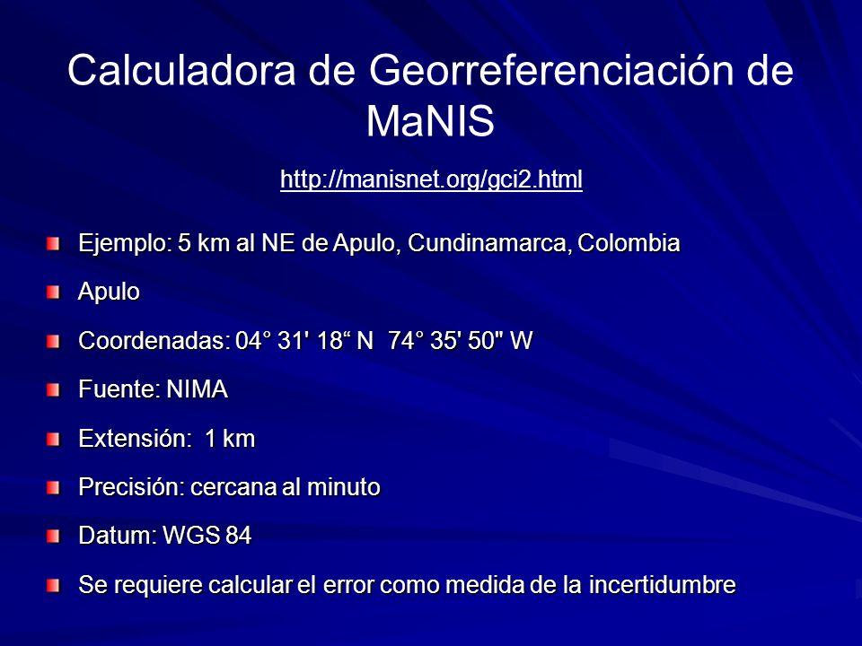 Calculadora de Georreferenciación de MaNIS Ejemplo: 5 km al NE de Apulo, Cundinamarca, Colombia Apulo Coordenadas: 04° 31' 18 N 74° 35' 50