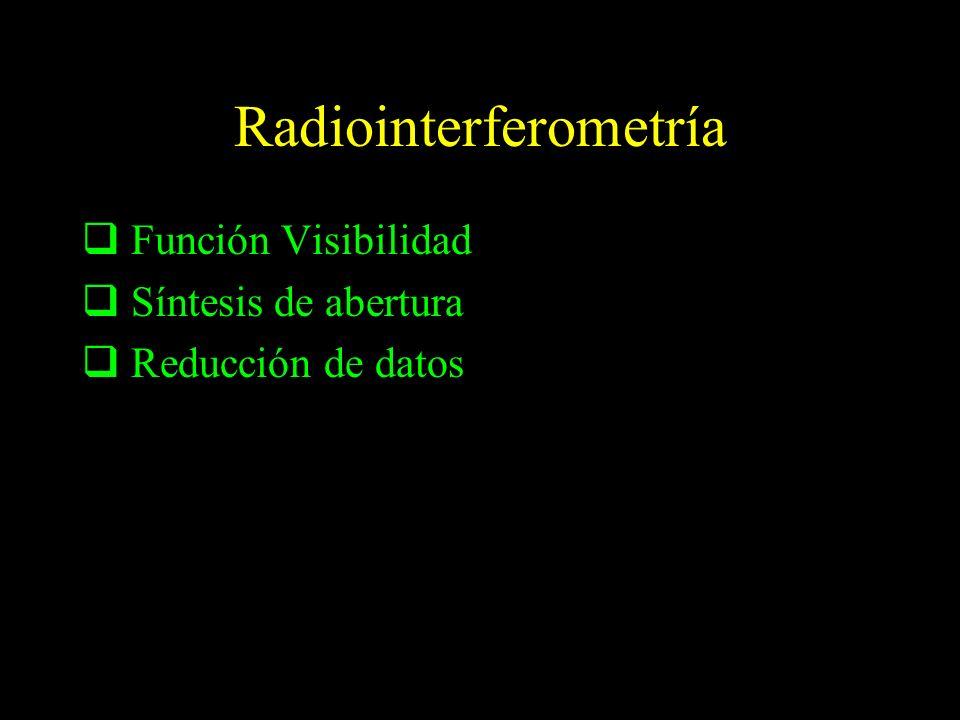 Radiointerferometría Función Visibilidad Síntesis de abertura Reducción de datos