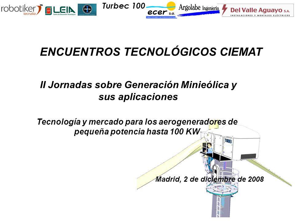ENCUENTROS TECNOLÓGICOS CIEMAT II Jornadas sobre Generación Minieólica y sus aplicaciones Tecnología y mercado para los aerogeneradores de pequeña pot