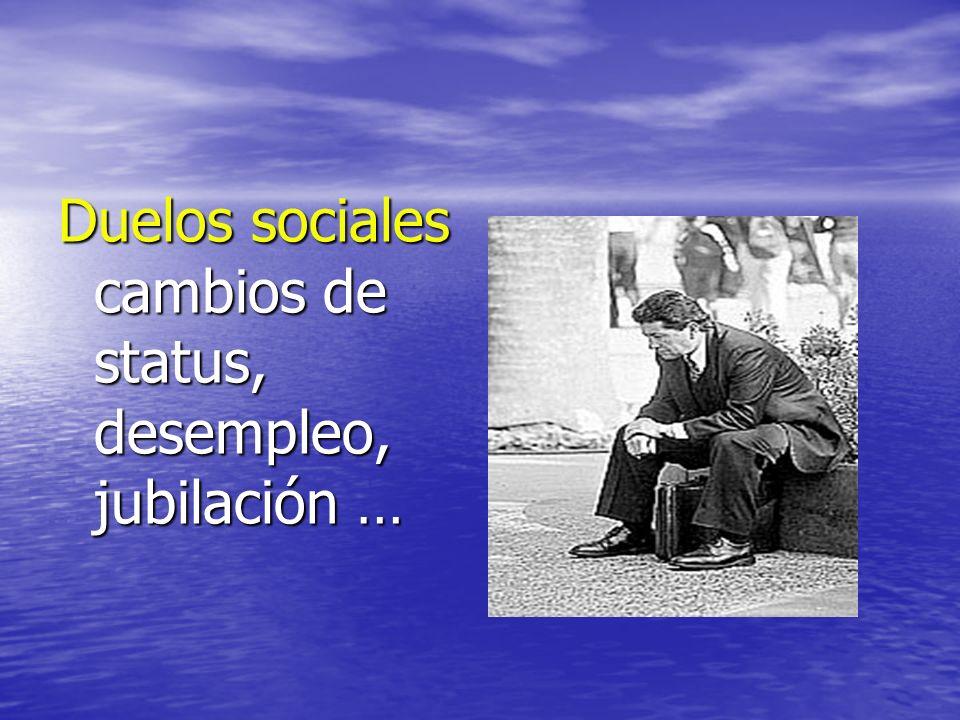 Duelos sociales cambios de status, desempleo, jubilación …