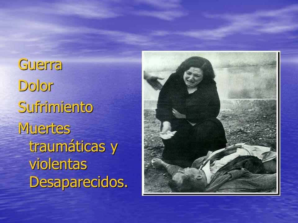GuerraDolorSufrimiento Muertes traumáticas y violentas Desaparecidos.