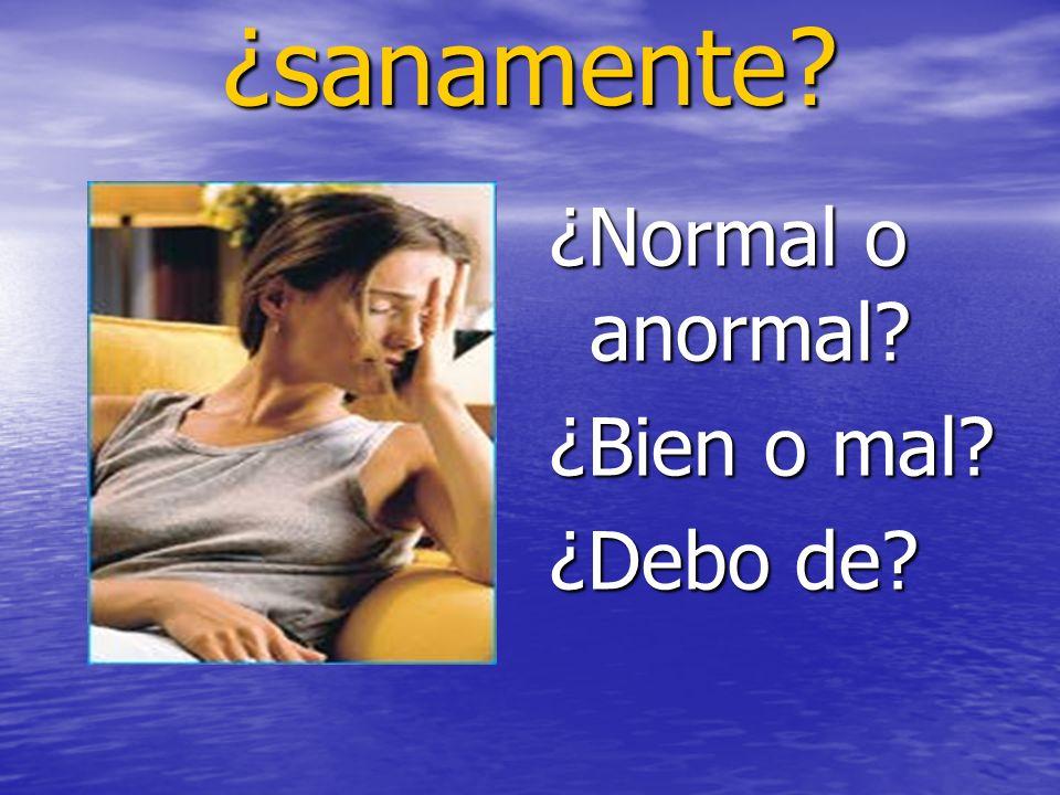 ¿sanamente? ¿Normal o anormal? ¿Bien o mal? ¿Debo de?