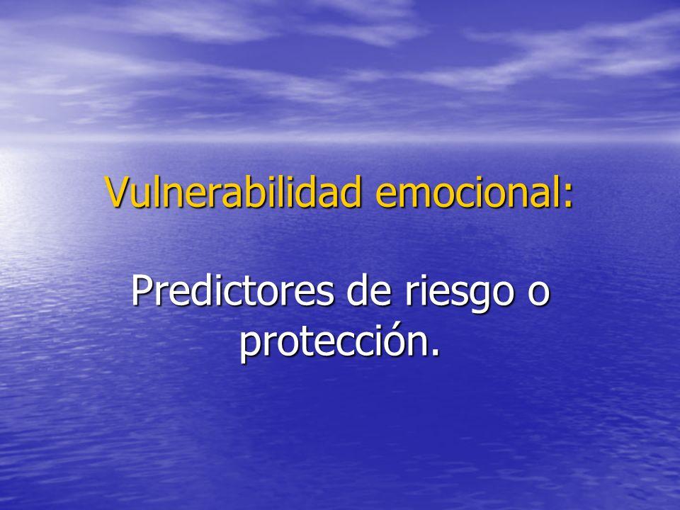 Vulnerabilidad emocional: Predictores de riesgo o protección.