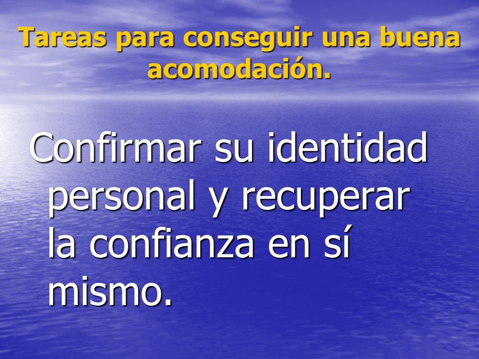 Tareas para conseguir una buena acomodación. Confirmar su identidad personal y recuperar la confianza en sí mismo.